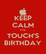 KEEP CALM ITS TOUCH'S BIRTHDAY - Personalised Poster A4 size