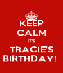 KEEP CALM IT'S TRACIE'S BIRTHDAY!  - Personalised Poster A4 size