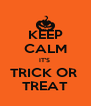 KEEP CALM IT'S  TRICK OR  TREAT - Personalised Poster A4 size
