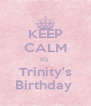 KEEP CALM It's  Trinity's Birthday  - Personalised Poster A4 size