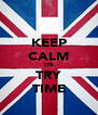 KEEP CALM ITS TRY TIME - Personalised Poster A4 size