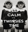 KEEP CALM ITS  TWINSIES  TIME - Personalised Poster A4 size