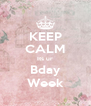 KEEP CALM Its ur Bday Week - Personalised Poster A4 size