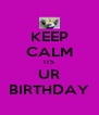 KEEP CALM ITS UR BIRTHDAY - Personalised Poster A4 size