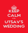 KEEP CALM ITS UTSAV'S WEDDING - Personalised Poster A4 size