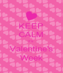 KEEP CALM It's  Valentine's Week - Personalised Poster A4 size