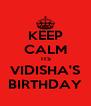 KEEP CALM  ITS VIDISHA'S BIRTHDAY - Personalised Poster A4 size