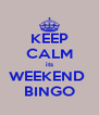 KEEP CALM its WEEKEND  BINGO - Personalised Poster A4 size