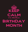 KEEP CALM ITS WENCE BIRTHDAY MONTH - Personalised Poster A4 size