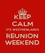 KEEP CALM IT'S WESTKENLARK'S REUNION WEEKEND - Personalised Poster A4 size