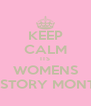 KEEP CALM ITS WOMENS HISTORY MONTH - Personalised Poster A4 size