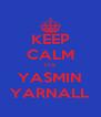 KEEP CALM ITS YASMIN YARNALL - Personalised Poster A4 size
