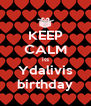 KEEP CALM its Ydalivis birthday - Personalised Poster A4 size