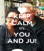 KEEP CALM IT'S YOU AND JU! - Personalised Poster A4 size