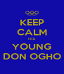 KEEP CALM ITS YOUNG DON OGHO - Personalised Poster A4 size