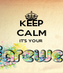 KEEP CALM IT'S YOUR   - Personalised Poster A4 size