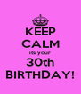 KEEP CALM its your 30th BIRTHDAY! - Personalised Poster A4 size
