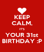KEEP CALM, IT'S YOUR 31st BIRTHDAY :P - Personalised Poster A4 size