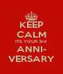 KEEP CALM ITS YOUR 3rd  ANNI- VERSARY - Personalised Poster A4 size