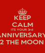 KEEP CALM ITS YOUR 3rd  ANNIVERSARY  LOVE U 2 THE MOON & BACK - Personalised Poster A4 size