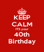 KEEP CALM ITS your 40th Birthday - Personalised Poster A4 size
