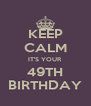 KEEP CALM IT'S YOUR 49TH BIRTHDAY - Personalised Poster A4 size
