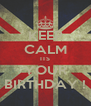 KEEP CALM ITS YOUR BIRTHDAY ! - Personalised Poster A4 size