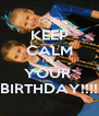 KEEP CALM ITS  YOUR  BIRTHDAY!!!! - Personalised Poster A4 size