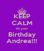 KEEP CALM It's your Birthday Andrea!!! - Personalised Poster A4 size