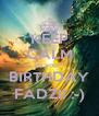 KEEP CALM its your  BIRTHDAY FADZI! :-) - Personalised Poster A4 size