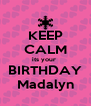 KEEP CALM its your  BIRTHDAY Madalyn - Personalised Poster A4 size