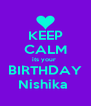 KEEP CALM its your  BIRTHDAY Nishika  - Personalised Poster A4 size