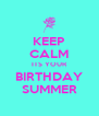 KEEP CALM ITS YOUR BIRTHDAY SUMMER - Personalised Poster A4 size