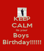 KEEP CALM Its your Boys  Birthday!!!!!! - Personalised Poster A4 size