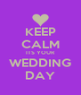 KEEP CALM ITS YOUR WEDDING DAY - Personalised Poster A4 size