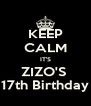 KEEP CALM IT'S ZIZO'S  17th Birthday - Personalised Poster A4 size