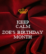 KEEP CALM ITS  ZOE'S BIRTHDAY MONTH - Personalised Poster A4 size