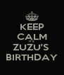 KEEP CALM IT'S  ZUZU'S  BIRTHDAY - Personalised Poster A4 size