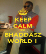 KEEP CALM ITSS  BHADDASZ WORLD ! - Personalised Poster A4 size