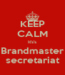 KEEP CALM It's's Brandmaster secretariat - Personalised Poster A4 size