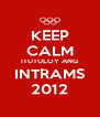 KEEP CALM ITUTULOY ANG INTRAMS 2012 - Personalised Poster A4 size