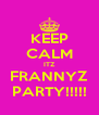 KEEP CALM ITZ FRANNYZ PARTY!!!!! - Personalised Poster A4 size