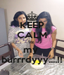 KEEP CALM itz my  burrrdyyy....!! - Personalised Poster A4 size