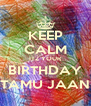 KEEP CALM ITZ YOUR BIRTHDAY TAMU JAAN - Personalised Poster A4 size
