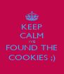 KEEP CALM IVE FOUND THE COOKIES ;) - Personalised Poster A4 size