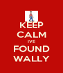 KEEP CALM IVE FOUND WALLY - Personalised Poster A4 size