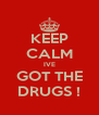 KEEP CALM IVE GOT THE DRUGS ! - Personalised Poster A4 size