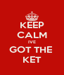 KEEP CALM IVE GOT THE  KET - Personalised Poster A4 size