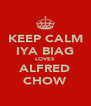 KEEP CALM IYA BIAG LOVES ALFRED CHOW - Personalised Poster A4 size