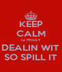 KEEP CALM IZ MISSY YUH DEALIN WIT HERE SO SPILL IT - Personalised Poster A4 size